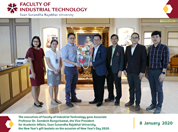The executives of Faculty of Industrial Technology gave Associate  Professor Dr. Somdech Rungsrisawat, the Vice President for Academic Affairs, Suan Sunandha Rajabhat University,  the New Year's gift baskets on the occasion of New Year's Day 2020.