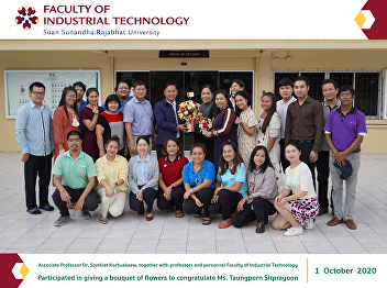 Associate Professor Dr. Somkiat Korbuakaew, together with professors and personnel Faculty of Industrial Technology Participated in giving a bouquet of flowers to congratulate Ms. Taungporn Sirprayoon