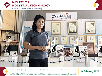 Ms. Inthira Nlucha (P'Bum) received a scholarship from Chiba University to attend training in Japan. Currently working at Cyber Print Group Co., Ltd. in the administrative position, management and system development.