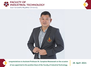 congratulations to Assistant Professor Dr. Suraphan Ratanavadi on the occasion of was appointed to the position Dean of the Faculty of Industrial Technology
